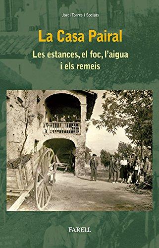 Descargar Libro La Casa Pairal. Les Estances, El Foc, L'aigua I Els Remeis Jordi Torres Sociats