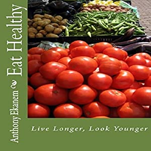 Eat Healthy: Live Longer, Look Younger Audiobook