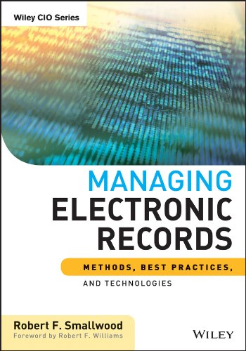 Download Managing Electronic Records: Methods, Best Practices, and Technologies (Wiley CIO) Pdf