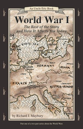 - World War I: The Rest of the Story and How It Affects You Today, 1870 to 1935 (Uncle Eric Book)