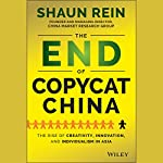 The End of Copycat China: The Rise of Creativity, Innovation, and Individualism in Asia | Shaun Rein
