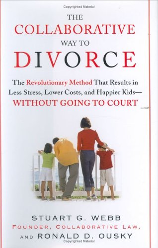 The Collaborative Way to Divorce: The Revolutionary Method that Results in Less Stress, LowerCosts, and Happier Kids--Without Going to Court pdf