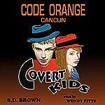 Code Orange Cancun: Covert Kids, Book 1 | S. D. Brown