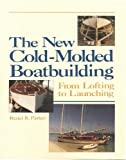 The New Cold-Molded Boatbuilding: From Lofting to Launching
