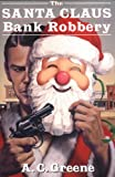 The Santa Claus Bank Robbery, A. C. Greene, 1574410717