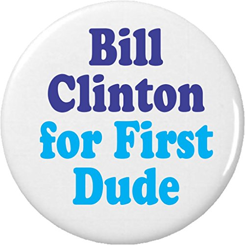 """Bill Clinton for First Dude 1.25"""" Pinback Button Pin President Hillary (Hillary President Button)"""