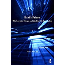 Baal's Priests: The Loyalist Clergy and the English Revolution (St Andrews Studies in Reformation History)