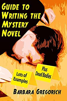 Guide to Writing the Mystery Novel: Lots of Examples, Plus Dead Bodies by [Gregorich, Barbara]