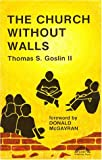 The Church Without Walls, Thomas S. Goslin, 093272700X