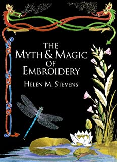 The Myth and Magic of Embroidery (Helen Stevens Masterclass Embroidery)