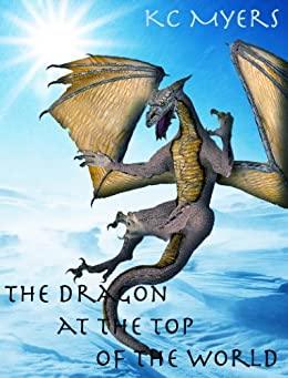 The Dragon at the Top of the World by [Myers, KC]