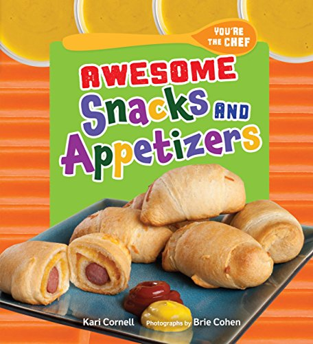 Awesome Snacks and Appetizers (You're the Chef)
