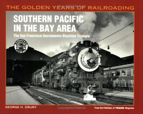 - Southern Pacific in the Bay Area: The San Francisco-Sacramento-Stockton Triangle (Golden Years of Railroading)
