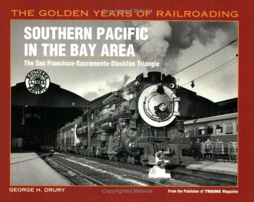 Southern Pacific in the Bay Area: The San Francisco-Sacramento-Stockton Triangle (Golden Years of - San Stockton Francisco