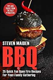 BBQ: 25 Quick Fun Open Fire Recipes For Your Family Gathering (BBQ, Barbecue, Smoking meat, Grilling, Pitmaster, Smoker recipes, Smoker Cookbook)