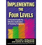 img - for [(Implementing the Four Levels: A Practical Guide for Effective Evaluation of Training Programs )] [Author: James D. Kirkpatrick] [Oct-2007] book / textbook / text book