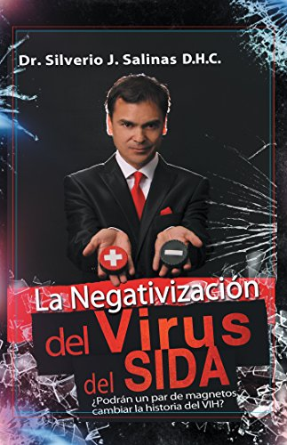 La Negativización Del Virus Del Sida: ¿Podrán Un Par De Magnetos Cambiar La Historia Del Vih? (Spanish Edition)