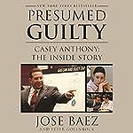 Presumed Guilty: Casey Anthony: The Inside Story | Peter Golenbock,Jose Baez