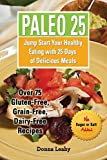 img - for Paleo 25: Jump Start Your Healthy Eating with 25 Days of Delicious Meals: Over 75 Gluten-Free, Grain-Free, Dairy-Free Recipes by Donna Leahy (2015-07-17) book / textbook / text book