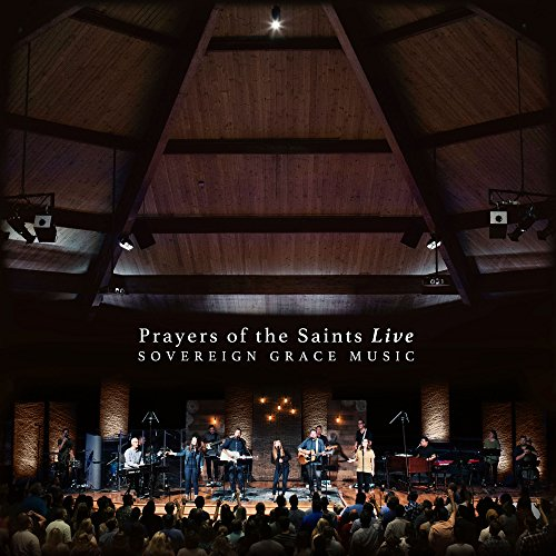 Sovereign Grace Music - Prayers of the Saints [Live] 2017