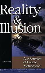 Reality and Illusion: An Overview of Course Metaphysics (Series of Commentaries on a Course in Miracles)