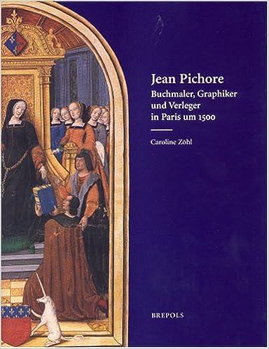 Meilleurs livres de téléchargement de forum Jean Pichore: Buchmaler, Graphiker Und Verleger In Paris Um 1500 PDF PDB 2503521940