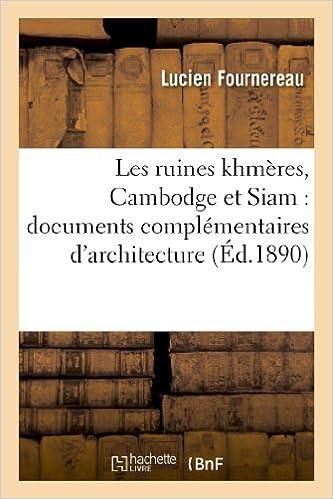 Lire un Les ruines khmères, Cambodge et Siam : documents complémentaires d'architecture: , de sculpture et de céramique pdf, epub ebook