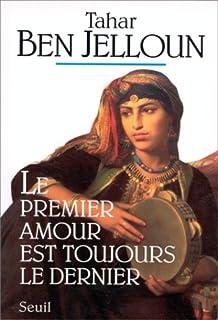 Le premier amour est toujours le dernier : nouvelles, Ben Jelloun, Tahar