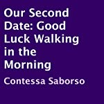 Our Second Date: Good Luck Walking in the Morning | Contessa Saborso