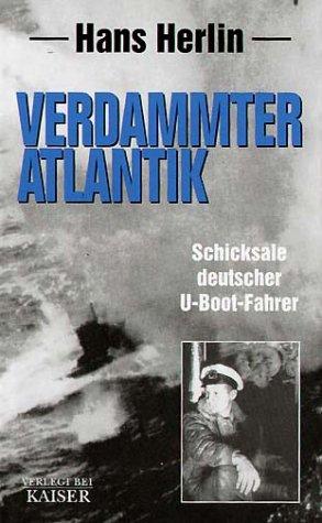 Verdammter Atlantik. Schicksale deutscher U- Boot- Fahrer. Tatsachenbericht.
