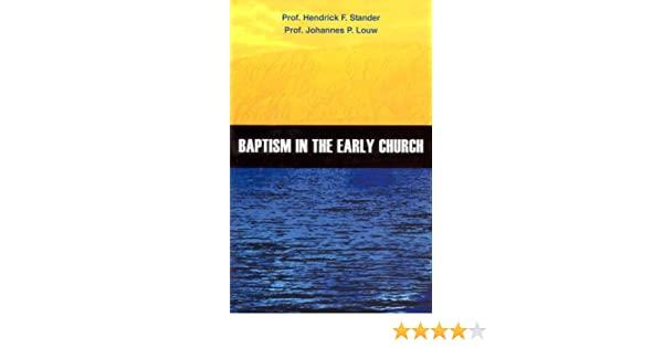 Baptism in the Early Church: H  F  Stander, J  P  Louw