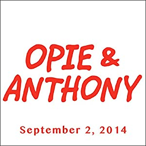 Opie & Anthony, September 2, 2014 Radio/TV Program