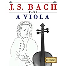 J. S. Bach para a Viola: 10 peças fáciles para a Viola livro para principiantes (Portuguese Edition)