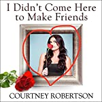 I Didn't Come Here to Make Friends: Confessions of a Reality Show Villain | Courtney Robertson,Deborah Baer