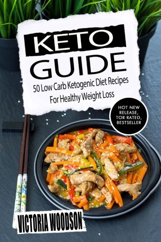 Keto Guide: 50 Low Carb Ketogenic Diet Recipes For Healthy Weight Loss by Victoria Woodson