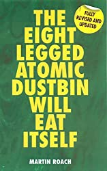 The Eight Legged Atomic Dustbin Will Eat Itself