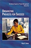 Organizing Projects for Success (Human Aspects of Project Management)