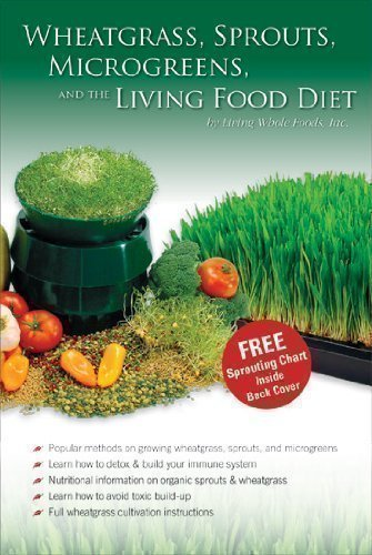 Read Online Wheatgrass, Sprouts, Microgreens & The Living Food Diet - Wheat Grass / Sprouting / Vegan Raw Food Dieting Book PDF