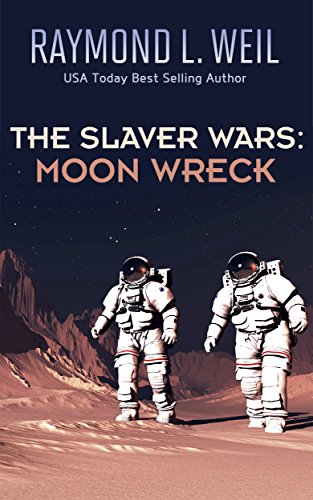 Book: Moon Wreck (The Slaver Wars Book One) by Raymond L. Weil
