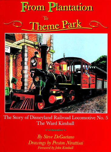 From Plantation to Theme Park: The Story of Disneyland Railroad Locomotive No. 5, the Ward Kimball