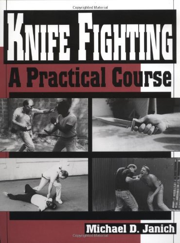 Knife Fighting: A Practical Course (The Best Defense Knife)