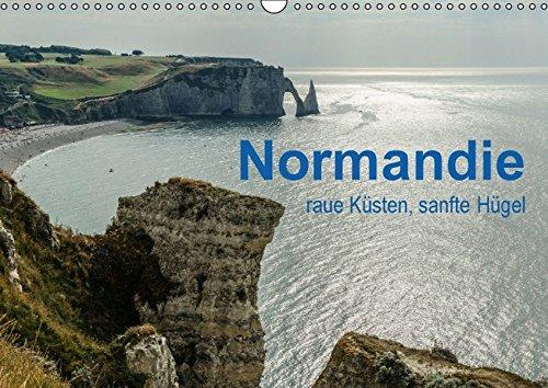 Normandie - raue Küsten, sanfte Hügel (Wandkalender 2017 DIN A3 quer)