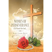 Women of Perseverance : If It Wasn't for God…