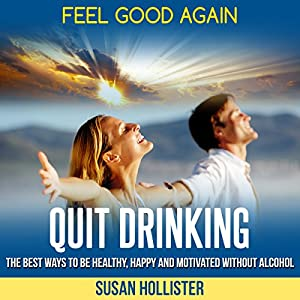 Quit Drinking: The Best Ways to Be Healthy, Happy, and Motivated Without Alcohol Audiobook