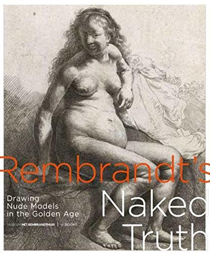 Download Rembrandt's Naked Truth: Drawing Nude Models in the Golden Age ebook