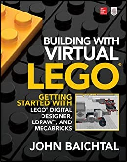 Perfect Building With Virtual LEGO: Getting Started With LEGO Digital Designer,  LDraw, And Mecabricks: Getting Started With LEGO Digital Designer, ...