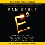 E-Squared: Nine Do-It-Yourself Energy Experiments That Prove Your Thoughts Create Your Reality | Pam Grout