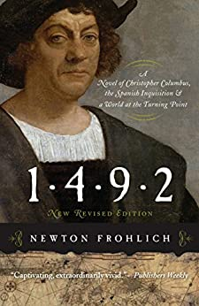1492: A Novel of Christopher Columbus, the Spanish Inquisition, and a World at the Turning Point by [Frohlich, Newton]