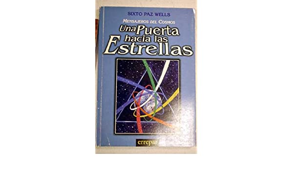 Mensajeros del cosmos, Una Puerta hacia las Estrellas (Spanish Edition): Sixto Paz Wells: 9789507396946: Amazon.com: Books