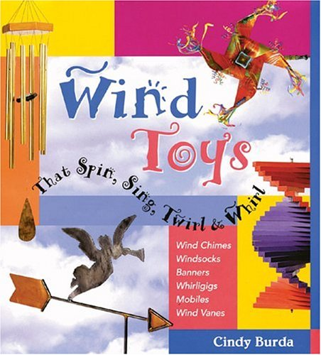 Wind Toys That Spin, Sing, Twirl & Whirl